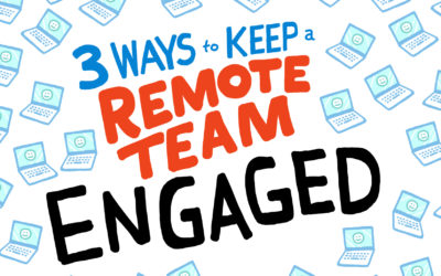 3 Ways to Keep a Remote Team Engaged